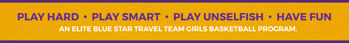 Play Hard, Play Smart, Play Unselfish - An elite blue start travel team girls basketball program